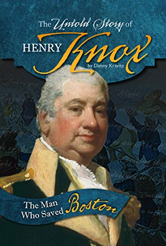 9780756549725: The Untold Story of Henry Knox: The Man Who Saved Boston (What You Didn't Know About the American Revolution)