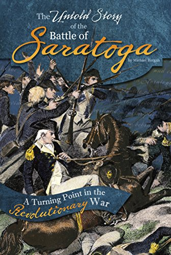 The Untold Story of the Battle of Saratoga: A Turning Point in the Revolutionary War (What You Didn...