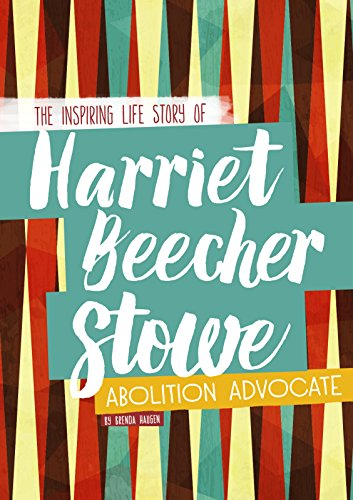 Harriet Beecher Stowe: The Inspiring Life Story of the Abolition Advocate (Library Binding): Brenda...