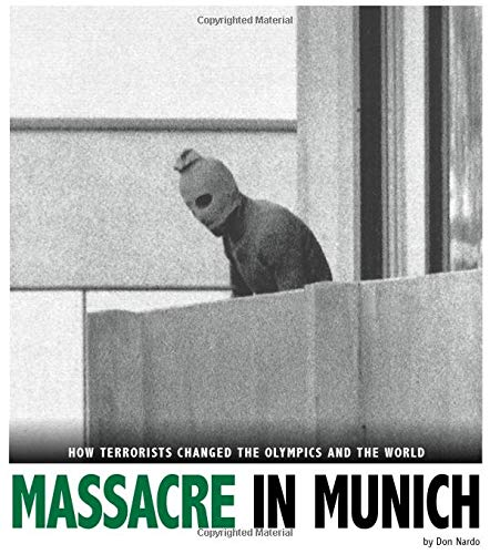 Massacre in Munich: How Terrorists Changed the Olympics and the World (Library Binding): Don Nardo