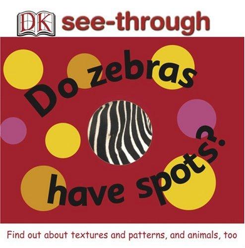 Do Zebras Have Spots? (DK See-throughs): DK
