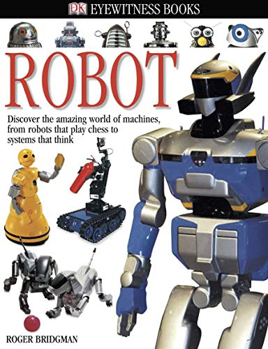 9780756602543: DK Eyewitness Books: Robot: Discover the Amazing World of Machines, from Robots That Play Chess to Systems T