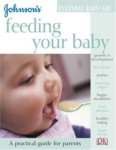 9780756603526: Feeding Your Baby (Johnson's Everyday Babycare)