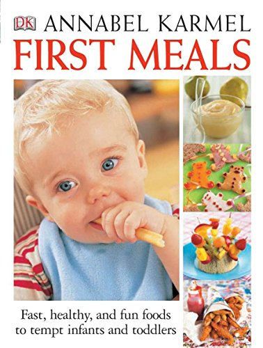 9780756603656: First Meals: Fast, Healthy, and Fun Foods for Infants and Toddlers