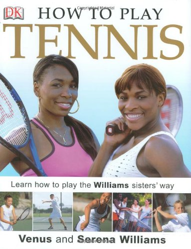 9780756605827: How To Play Tennis: Learn How to Play Tennis with the Williams Sisters
