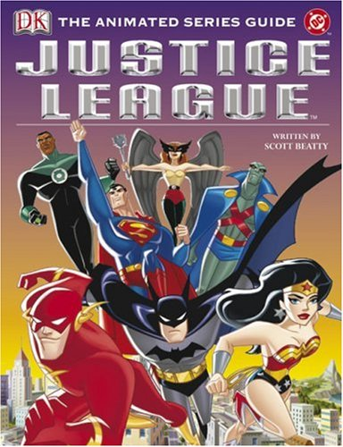 9780756605872: Justice League: The Animated Series Guide