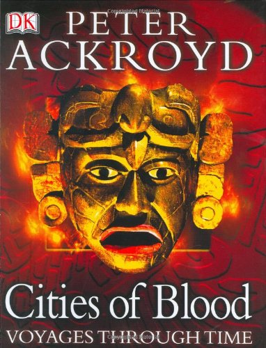 Voyages Through Time: Cities of Blood: Peter Ackroyd