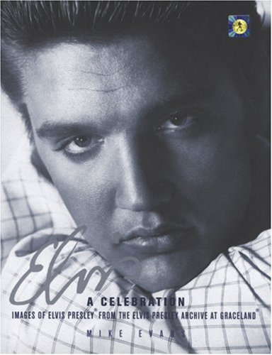9780756607692: Elvis: A Celebration : Images of Elvis Presley from the Elvis Presley Archive at Graceland