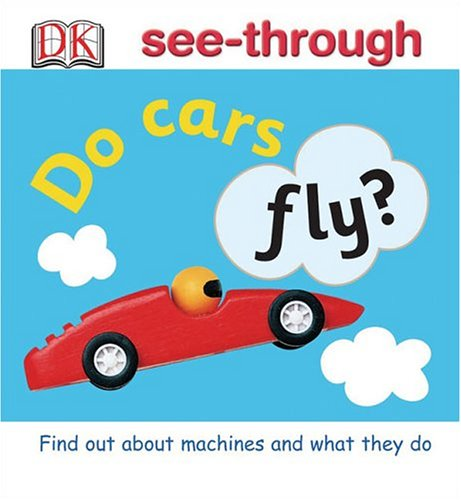 9780756607746: Do Cars Fly? (DK See-throughs)