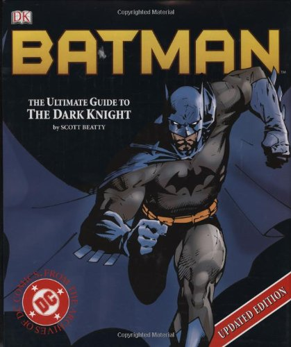 Batman: The Ultimate Guide to The Dark Knight [Updated Edition]: Beatty, Scott