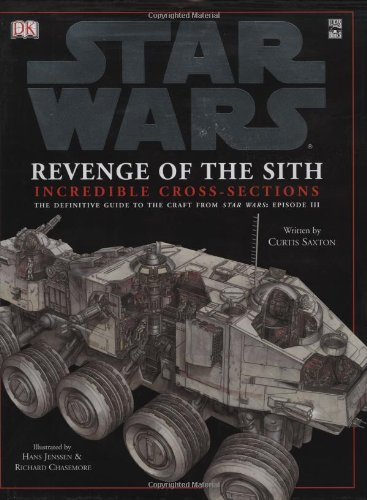 Star Wars: Revenge of the Sith, Incredible Cross-Sections (The Definitive Guide to the Craft from ...