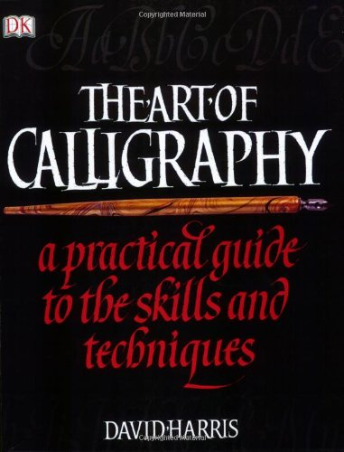 9780756613044: The Art of Calligraphy: A Practical Guide to the Skills and Techniques
