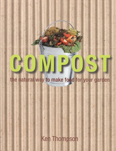Compost: The natural way to make food: Thompson, Kenneth