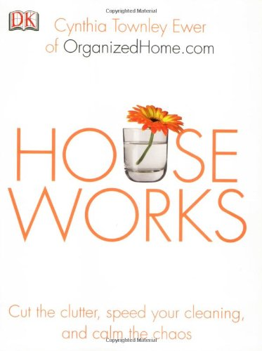 9780756613617: Houseworks: Cut the Clutter, Speed Your Cleaning, and Calm the Chaos