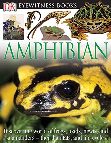 9780756613808: DK Eyewitness Books: Amphibian: Discover the World of Frogs, Toads, Newts, and Salamanders Their Habitats, and L