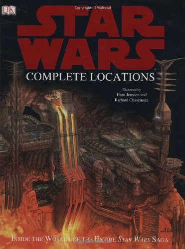 Star Wars Complete Locations: Inside the Worlds of the Entire Star Wars Saga: Kristin Lund; Simon ...