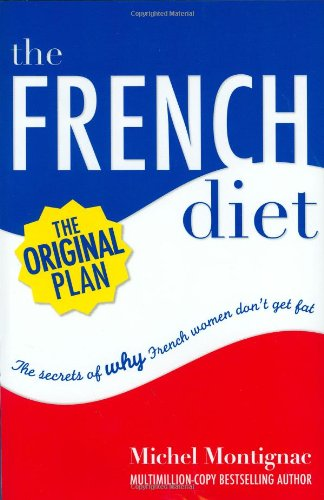 THE FRENCH DIET: The Secrets of Why French Women Don't Get Fat