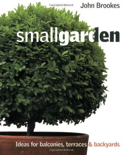 Smallgarden . Ideas for Balconies, Tgerraces & Backyards: John BROOKES