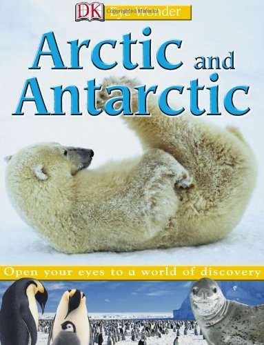 9780756619800: Arctic and Antarctic (Eye Wonder)