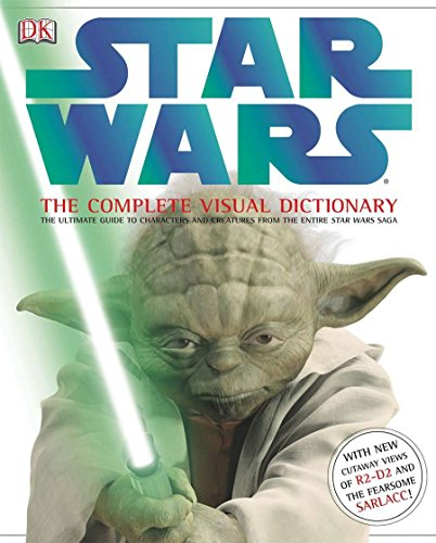 Star Wars: The Complete Visual Dictionary - The Ultimate Guide to Characters and Creatures from t...
