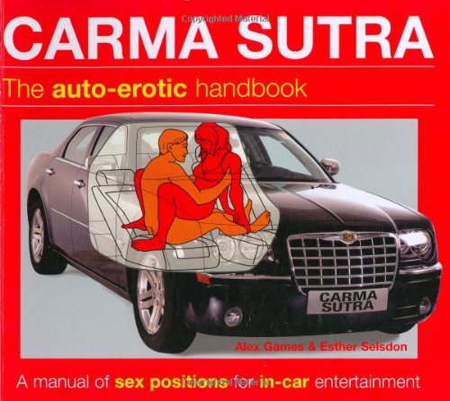 9780756624613: Carma Sutra: The Auto-Erotic Handbook; A Manual of Sex Positions for In-Car Entertainment Kama Sutra