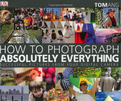 9780756626440: How to Photograph Absolutely Everything