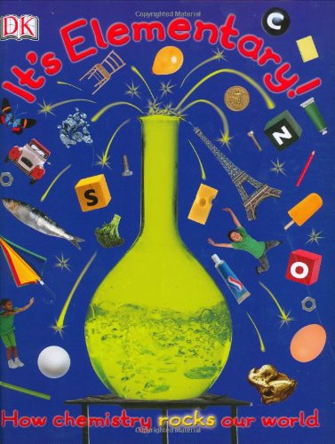It's Elementary!: How chemistry rocks our world (0756626668) by Winston, Robert