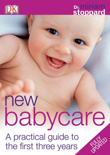 9780756626723: New Baby Care: A practical guide to the first three years