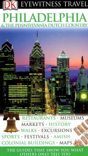 9780756626983: DK Eyewitness Travel Guide: Philadelphia & The Pennsylvania Dutch Country
