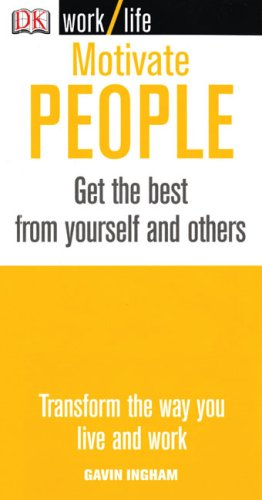 9780756631734: Motivate People: Get the Most from Yourself and Others