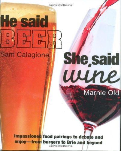9780756633592: He Said Beer, She Said Wine: Impassioned Food Pairings to Debate and Enjoy -- From Burgers to Brie and Beyond