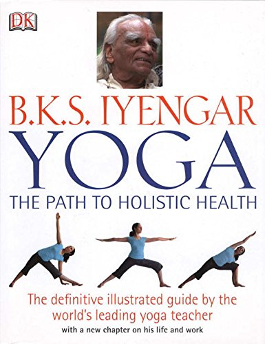 9780756633622: B.K.S. Iyengar Yoga: The Path to Holistic Health