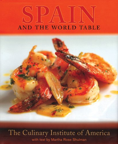 Spain and the World Table (0756633877) by Martha Rose Shulman; Culinary Institute of America