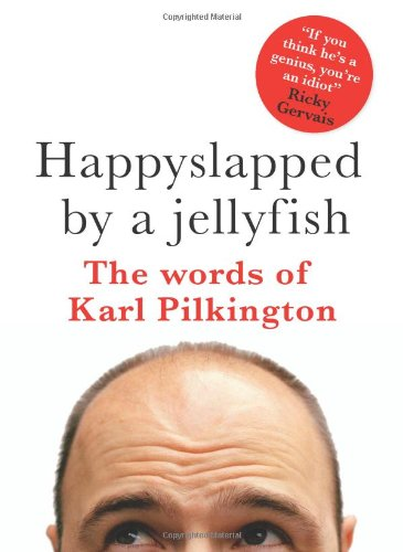 9780756636357: Happyslapped by a Jellyfish: The words of Karl Pilkington
