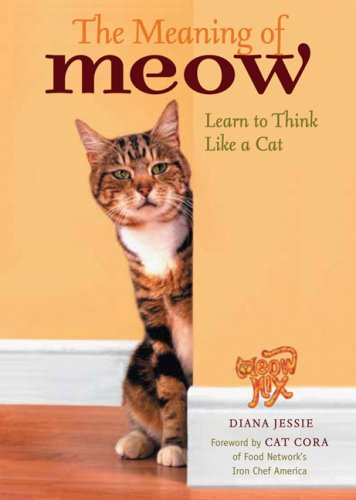9780756636616: The Meaning of Meow, Understanding and Caring for Your Cat