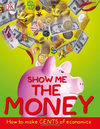 9780756637620: Show Me the Money: How to Make Cents of Economics (Big Questions)