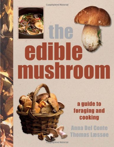 The Edible Mushroom Book, a Guide to Foraging and Cooking