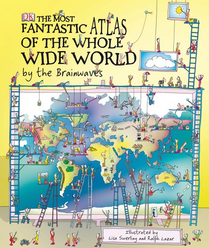 9780756640095: The Most Fantastic Atlas of the Whole Wide World by the Brainwaves