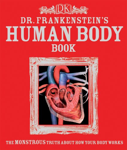 9780756640910: Dr. Frankenstein's Human Body Book: The Monstrous Truth about How You Body Works