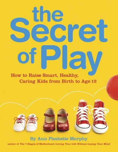 9780756641009: The Secret of Play: How to raise smart, healthy, caring kids