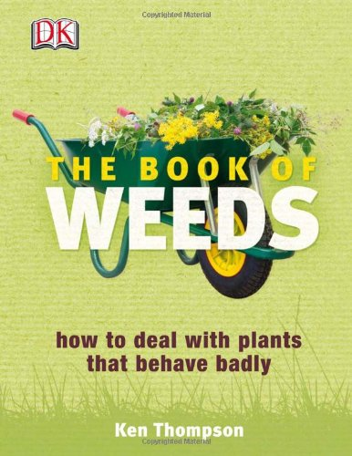 The Book of Weeds: How to Deal with Plants that Behave Badly: Thompson, Kenneth