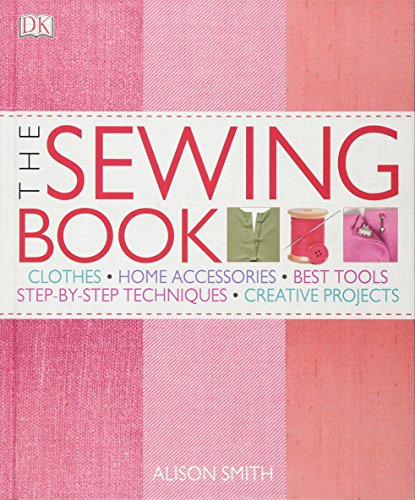The Sewing Book: An Encyclopedic Resource of Step-by-Step Techniques: Smith, Alison