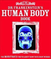 Dr. Frankenstein's Human Body Book: The Monstrous Truth About How Your Body Works: Richard ...