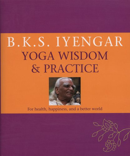 Yoga Wisdom & Practice: For Health, Happiness, And A Better World