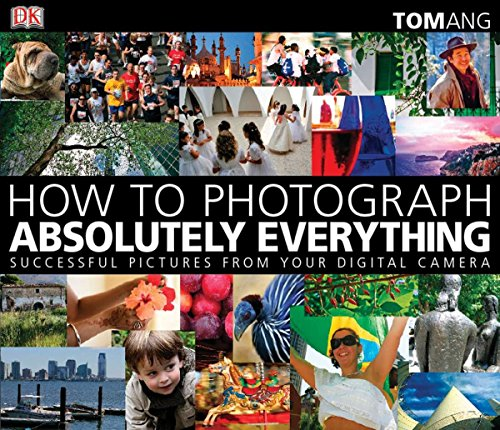 9780756643089: How to Photograph Absolutely Everything: Successful Pictures from Your Digital Camera