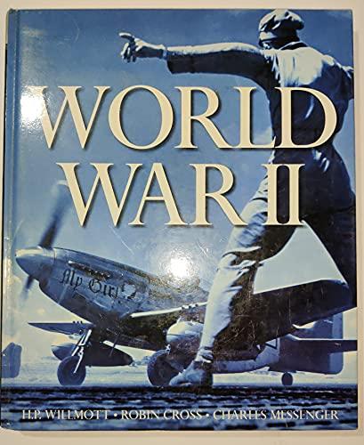 WORLD WAR II: WILLMOTT, H.P. ; CROSS, Robin ; MESSENGER, Charles