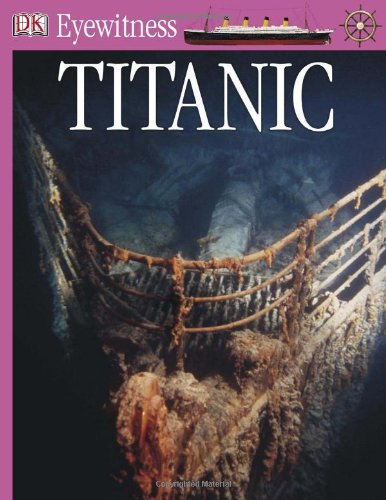 9780756650360: Titanic [With CDROM and Charts] (DK Eyewitness Books)