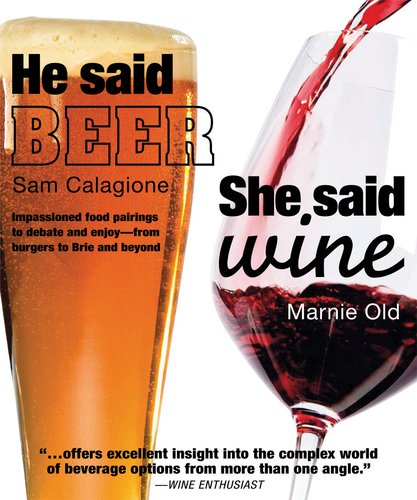 9780756654498: He Said Beer, She Said Wine: Impassioned Food Pairings to Debate and Enjoy: from Burgers to Brie and Beyond