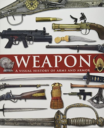 9780756654566: Weapon: A Visual History of Arms and Armor
