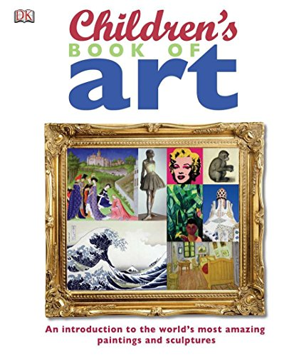9780756655112: Children's Book of Art: An Introduction to the World's Most Amazing Paintings and Sculptures